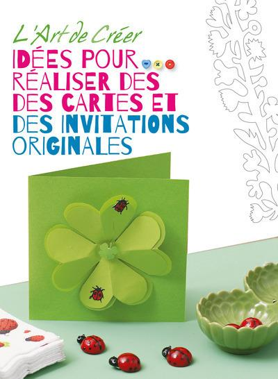 L'ART DE CREER - IDEES POUR REALISER DES CARTES ET DES INVITATIONS ORIGINALES
